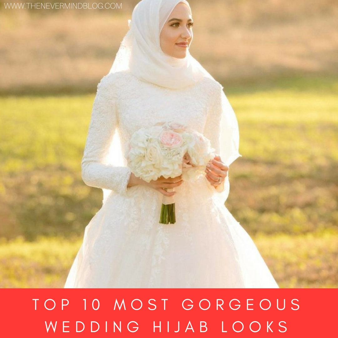 Top 10 Most Gorgeous Wedding Hijab Looks - The Nevermind Blog
